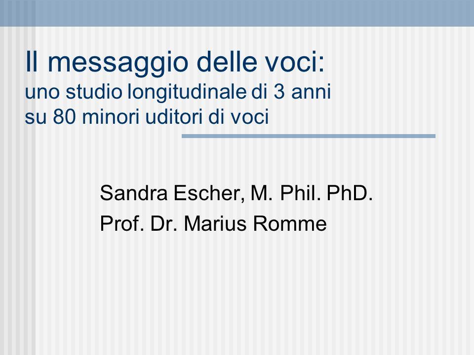 Il messaggio delle voci: uno studio longitudinale di 3 anni su 80 minori uditori di voci Sandra Escher, M. Phil. PhD. Prof. Dr. Marius Romme