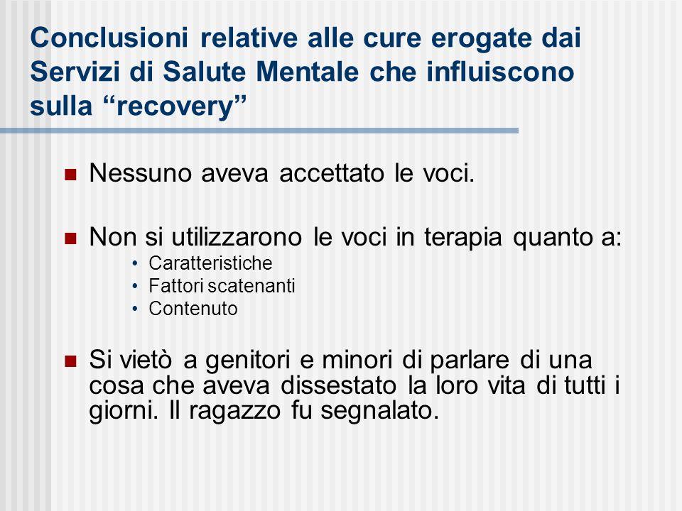 Conclusioni relative alle cure erogate dai Servizi di Salute Mentale che influiscono sulla recovery Nessuno aveva accettato le voci. Non si utilizzaro