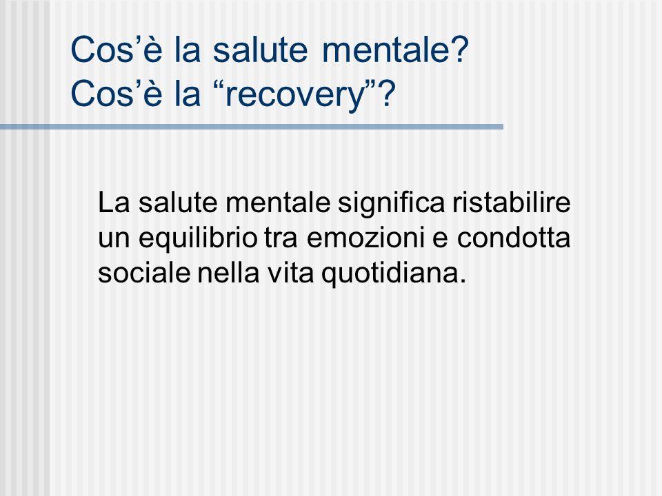 Cosè la salute mentale? Cosè la recovery? La salute mentale significa ristabilire un equilibrio tra emozioni e condotta sociale nella vita quotidiana.