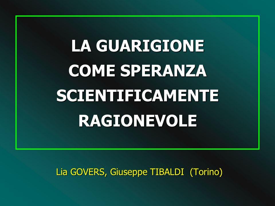 LA GUARIGIONE COME SPERANZA SCIENTIFICAMENTE RAGIONEVOLE Lia GOVERS, Giuseppe TIBALDI (Torino)
