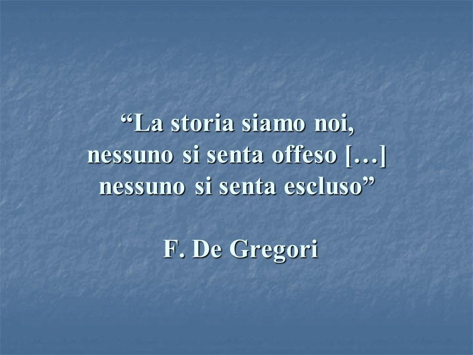 La storia siamo noi, nessuno si senta offeso […] nessuno si senta escluso F. De Gregori