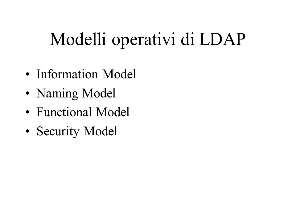 Modelli operativi di LDAP Information Model Naming Model Functional Model Security Model