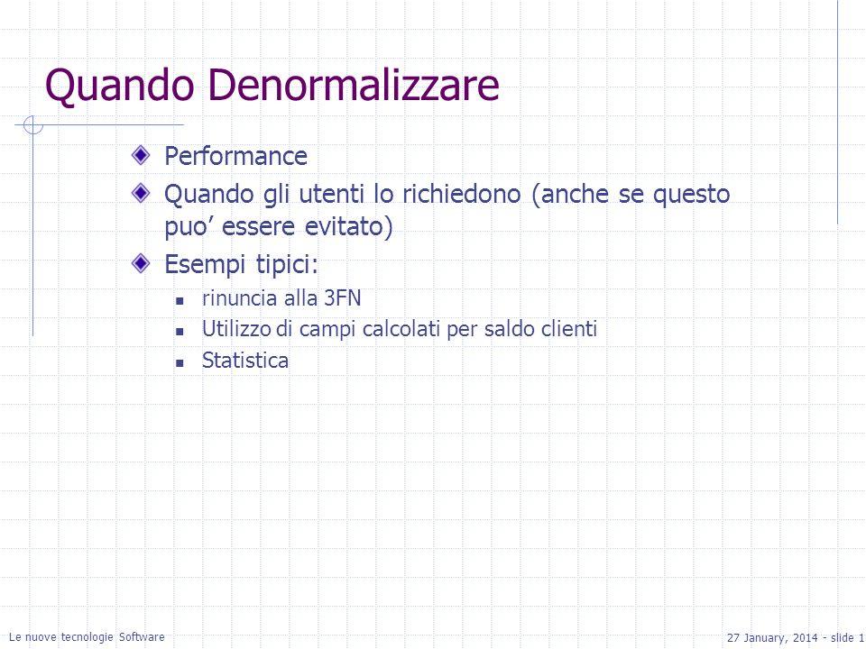 27 January, 2014 - slide 18 Le nuove tecnologie Software Quando Denormalizzare Performance Quando gli utenti lo richiedono (anche se questo puo essere evitato) Esempi tipici: rinuncia alla 3FN Utilizzo di campi calcolati per saldo clienti Statistica