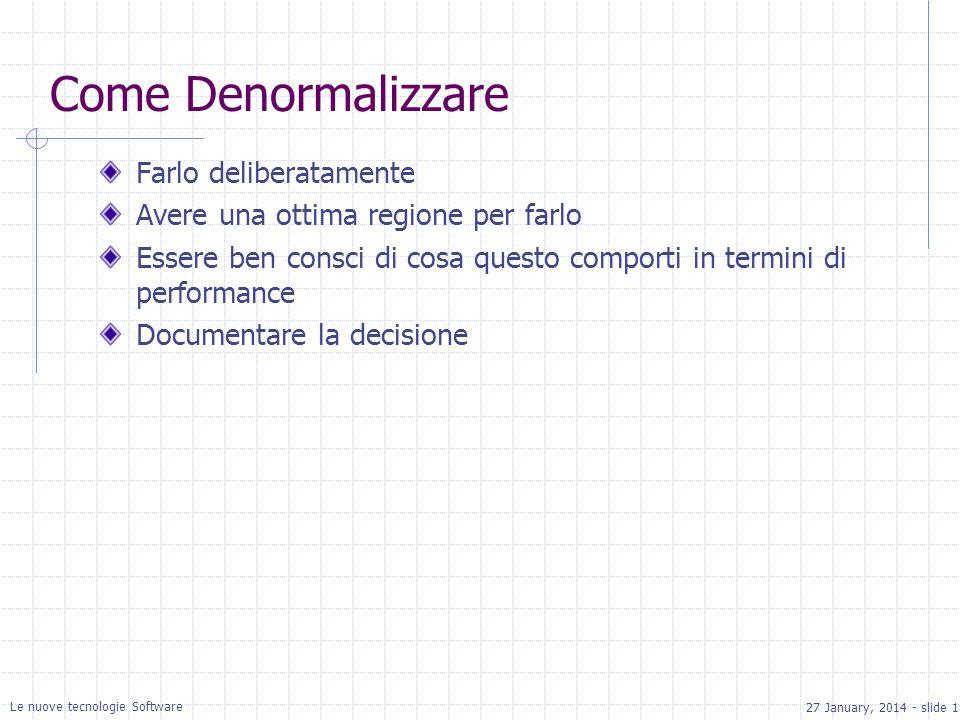 27 January, 2014 - slide 19 Le nuove tecnologie Software Come Denormalizzare Farlo deliberatamente Avere una ottima regione per farlo Essere ben consci di cosa questo comporti in termini di performance Documentare la decisione