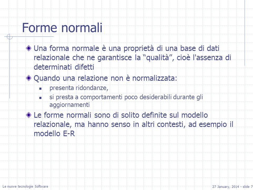 27 January, 2014 - slide 7 Le nuove tecnologie Software Forme normali Una forma normale è una proprietà di una base di dati relazionale che ne garanti