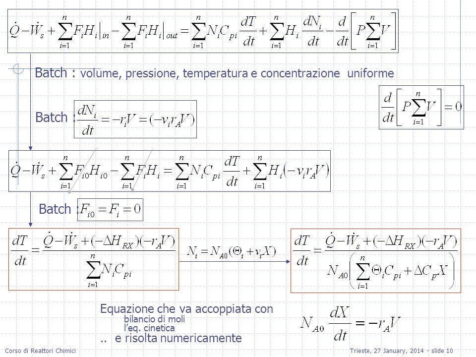 Corso di Reattori ChimiciTrieste, 27 January, 2014 - slide 10 Batch : volume, pressione, temperatura e concentrazione uniforme Batch : Equazione che v