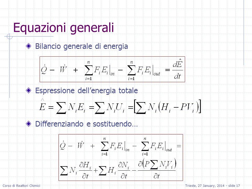 Corso di Reattori ChimiciTrieste, 27 January, 2014 - slide 17 Equazioni generali Bilancio generale di energia Espressione dellenergia totale Differenz