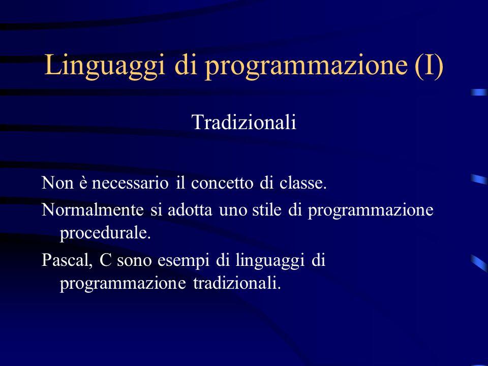 Linguaggi di programmazione (I) Tradizionali Non è necessario il concetto di classe. Normalmente si adotta uno stile di programmazione procedurale. Pa