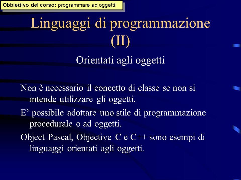 Linguaggi di programmazione (II) Orientati agli oggetti Non è necessario il concetto di classe se non si intende utilizzare gli oggetti. E possibile a
