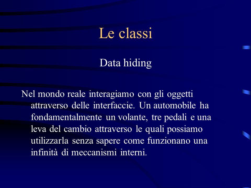 Le classi Data hiding Nel mondo reale interagiamo con gli oggetti attraverso delle interfaccie. Un automobile ha fondamentalmente un volante, tre peda