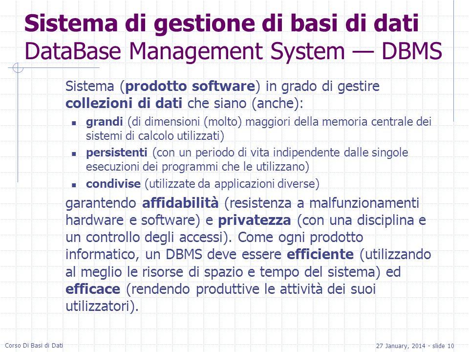 27 January, 2014 - slide 10 Corso Di Basi di Dati Sistema di gestione di basi di dati DataBase Management System DBMS Sistema (prodotto software) in g