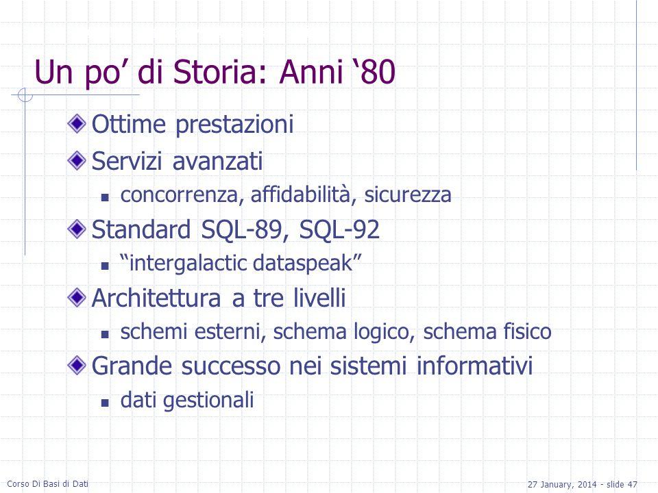 27 January, 2014 - slide 47 Corso Di Basi di Dati Un po di Storia: Anni 80 Ottime prestazioni Servizi avanzati concorrenza, affidabilità, sicurezza St