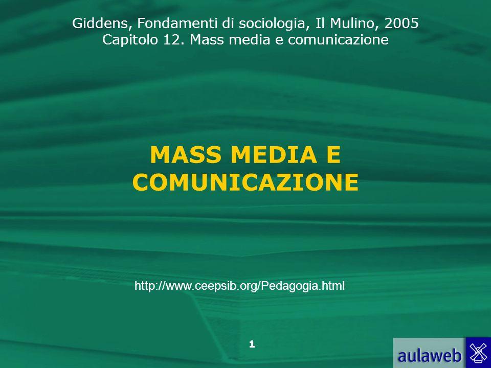 Giddens, Fondamenti di sociologia, Il Mulino, 2005 Capitolo 12. Mass media e comunicazione 1 MASS MEDIA E COMUNICAZIONE http://www.ceepsib.org/Pedagog