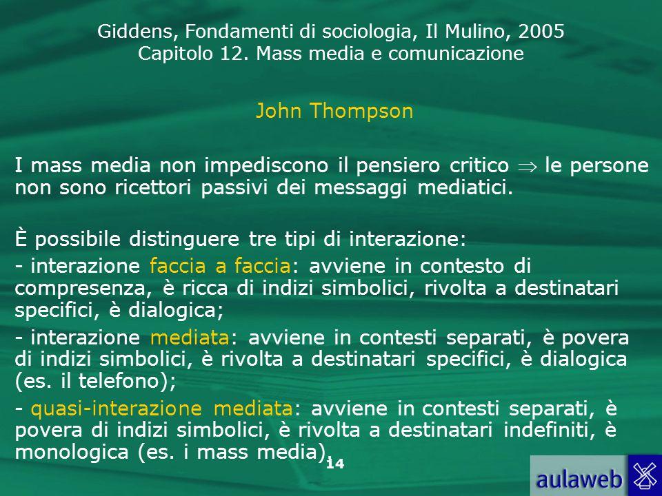 Giddens, Fondamenti di sociologia, Il Mulino, 2005 Capitolo 12. Mass media e comunicazione 14 John Thompson I mass media non impediscono il pensiero c