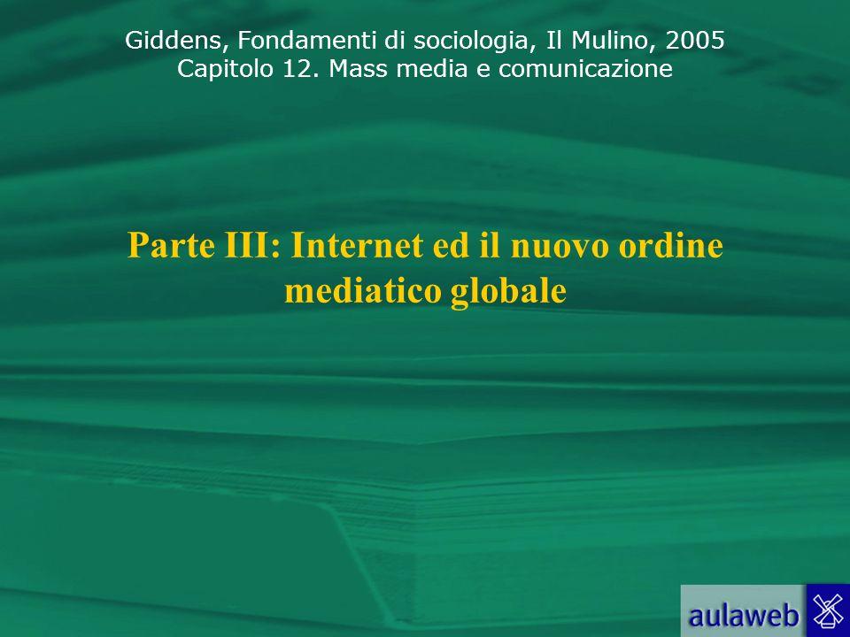 Giddens, Fondamenti di sociologia, Il Mulino, 2005 Capitolo 12. Mass media e comunicazione Parte III: Internet ed il nuovo ordine mediatico globale