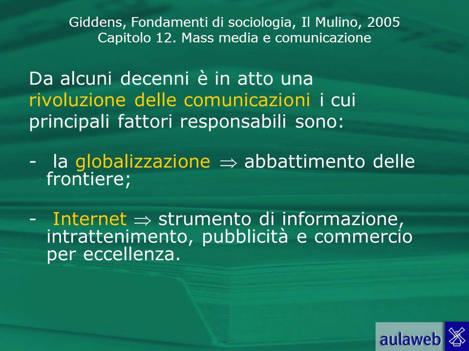 Giddens, Fondamenti di sociologia, Il Mulino, 2005 Capitolo 12. Mass media e comunicazione Da alcuni decenni è in atto una rivoluzione delle comunicaz