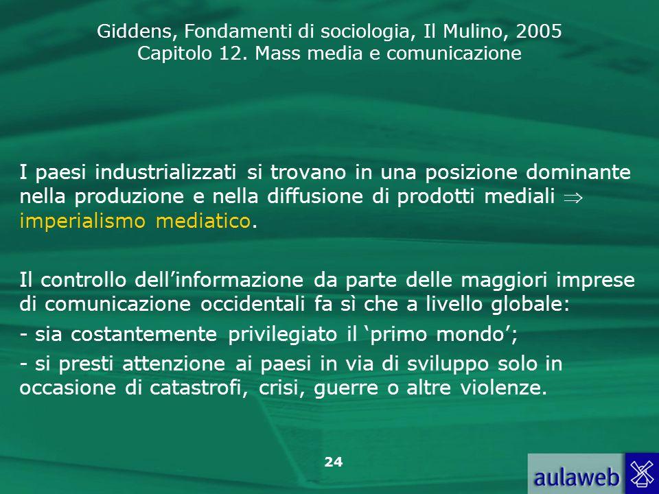 Giddens, Fondamenti di sociologia, Il Mulino, 2005 Capitolo 12. Mass media e comunicazione 24 I paesi industrializzati si trovano in una posizione dom