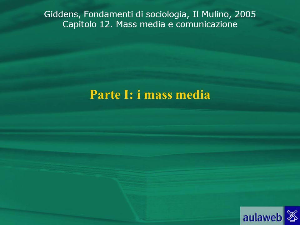 Giddens, Fondamenti di sociologia, Il Mulino, 2005 Capitolo 12. Mass media e comunicazione Parte I: i mass media