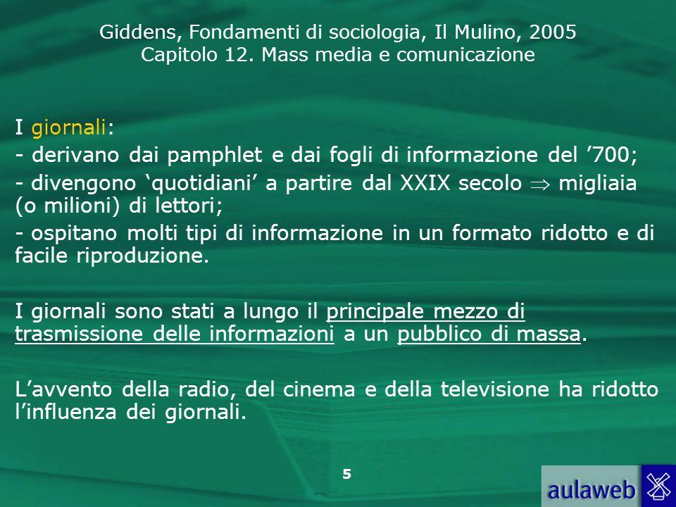Giddens, Fondamenti di sociologia, Il Mulino, 2005 Capitolo 12. Mass media e comunicazione 5 I giornali: - derivano dai pamphlet e dai fogli di inform