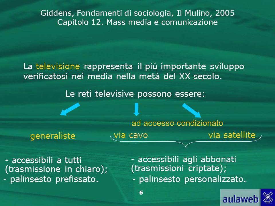 Giddens, Fondamenti di sociologia, Il Mulino, 2005 Capitolo 12. Mass media e comunicazione 6 generaliste La televisione rappresenta il più importante