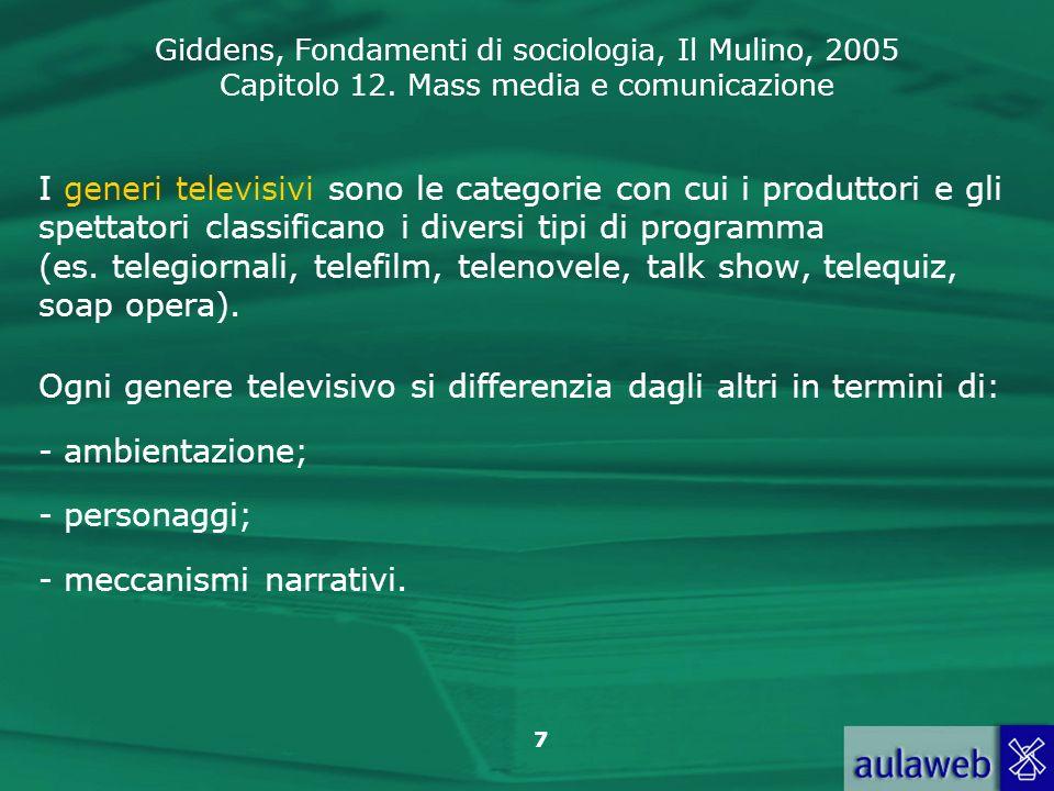Giddens, Fondamenti di sociologia, Il Mulino, 2005 Capitolo 12. Mass media e comunicazione 7 I generi televisivi sono le categorie con cui i produttor
