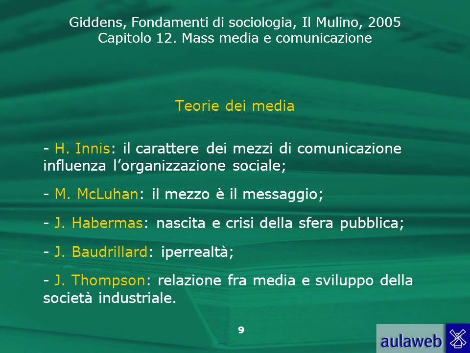 Giddens, Fondamenti di sociologia, Il Mulino, 2005 Capitolo 12. Mass media e comunicazione 9 Teorie dei media - H. Innis: il carattere dei mezzi di co