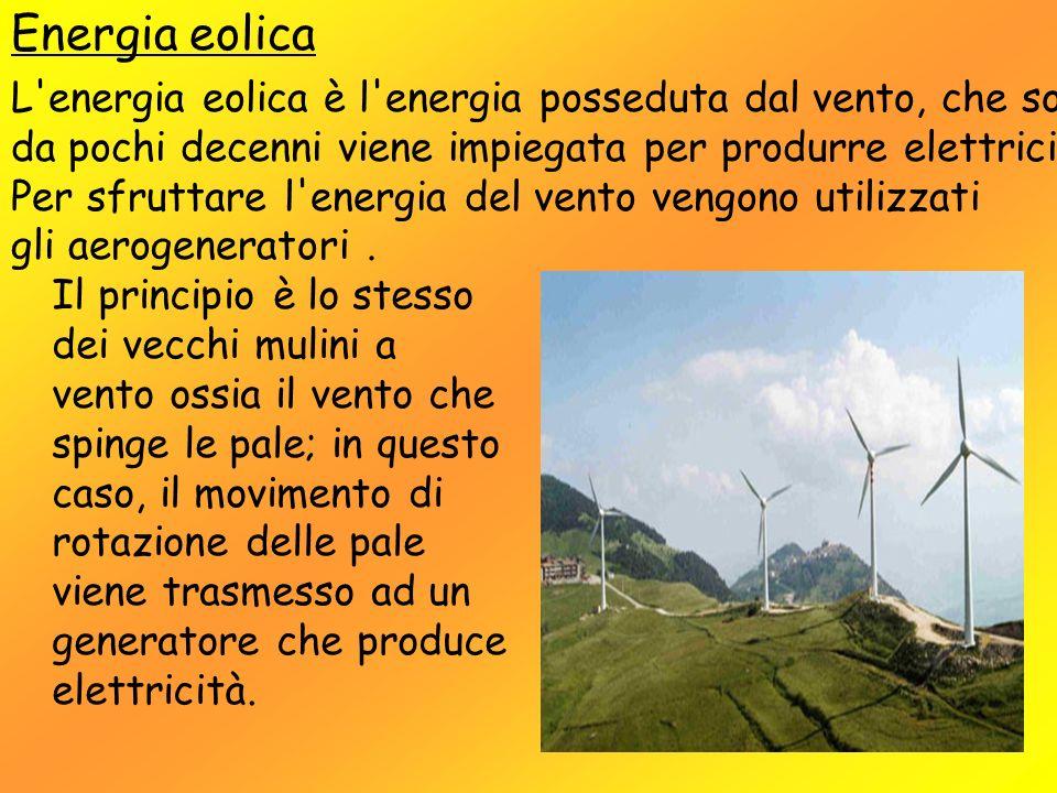 Energia eolica L'energia eolica è l'energia posseduta dal vento, che solo da pochi decenni viene impiegata per produrre elettricità. Per sfruttare l'e