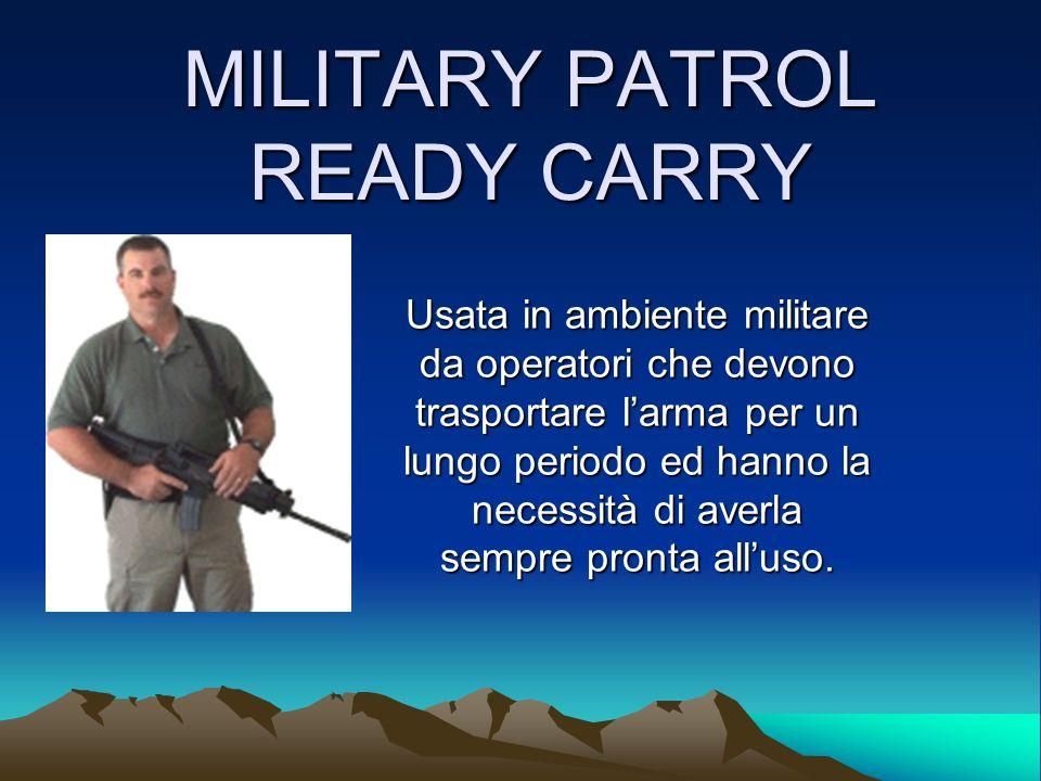 Usata in ambiente militare da operatori che devono trasportare larma per un lungo periodo ed hanno la necessità di averla sempre pronta alluso.