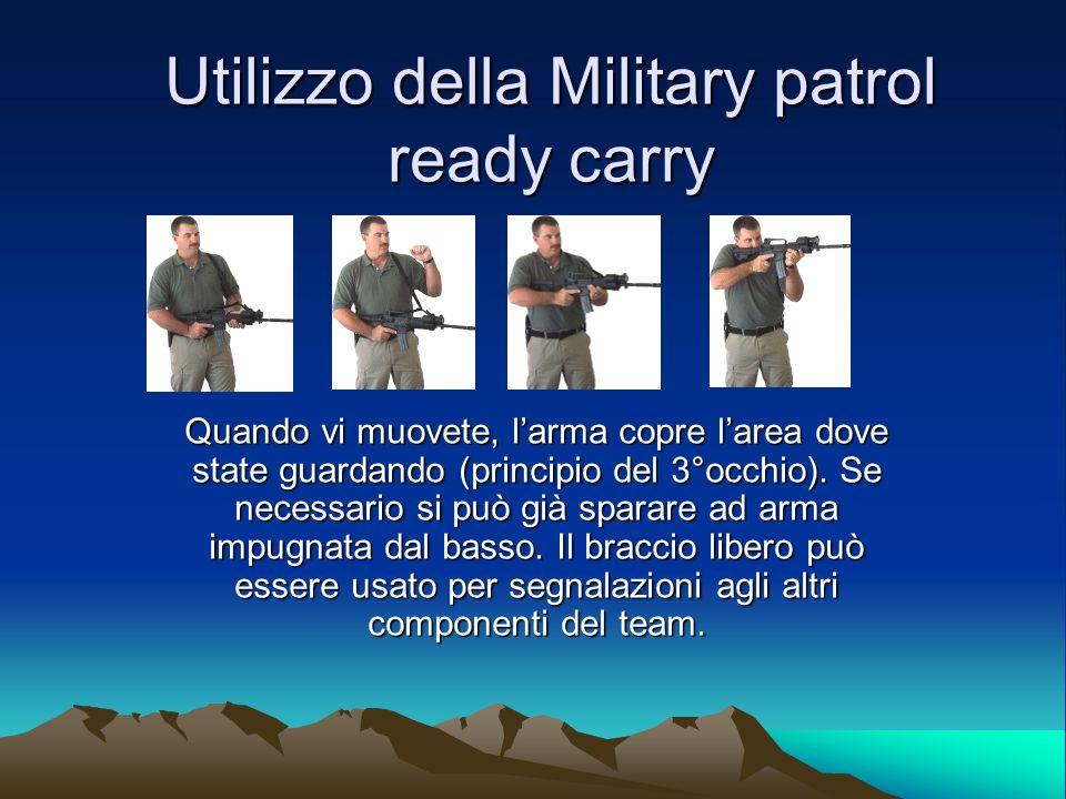 Utilizzo della Military patrol ready carry Quando vi muovete, larma copre larea dove state guardando (principio del 3°occhio). Se necessario si può gi