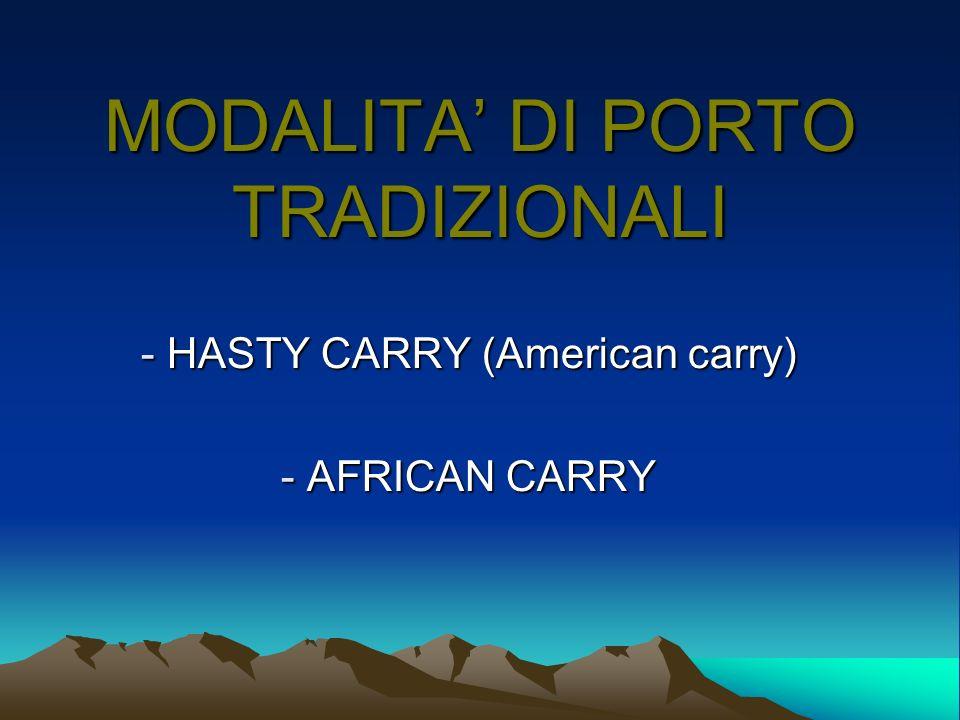 MODALITA DI PORTO TRADIZIONALI - HASTY CARRY (American carry) - AFRICAN CARRY