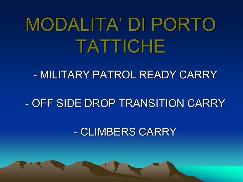MODALITA DI PORTO TATTICHE - MILITARY PATROL READY CARRY - OFF SIDE DROP TRANSITION CARRY - CLIMBERS CARRY
