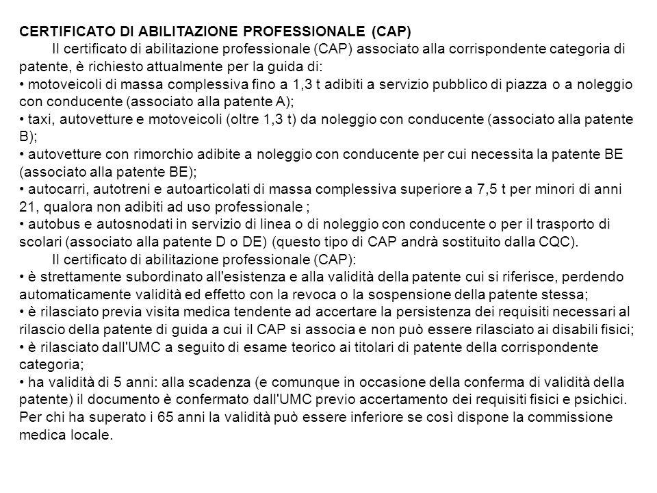 CERTIFICATO DI ABILITAZIONE PROFESSIONALE (CAP) Il certificato di abilitazione professionale (CAP) associato alla corrispondente categoria di patente,