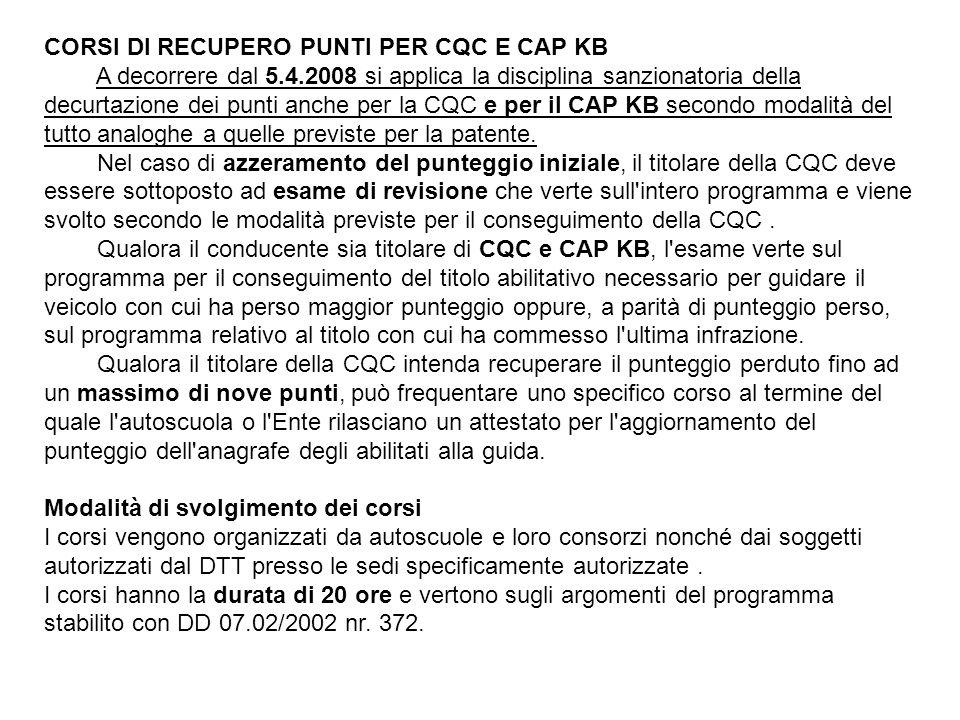 CORSI DI RECUPERO PUNTI PER CQC E CAP KB A decorrere dal 5.4.2008 si applica la disciplina sanzionatoria della decurtazione dei punti anche per la CQC