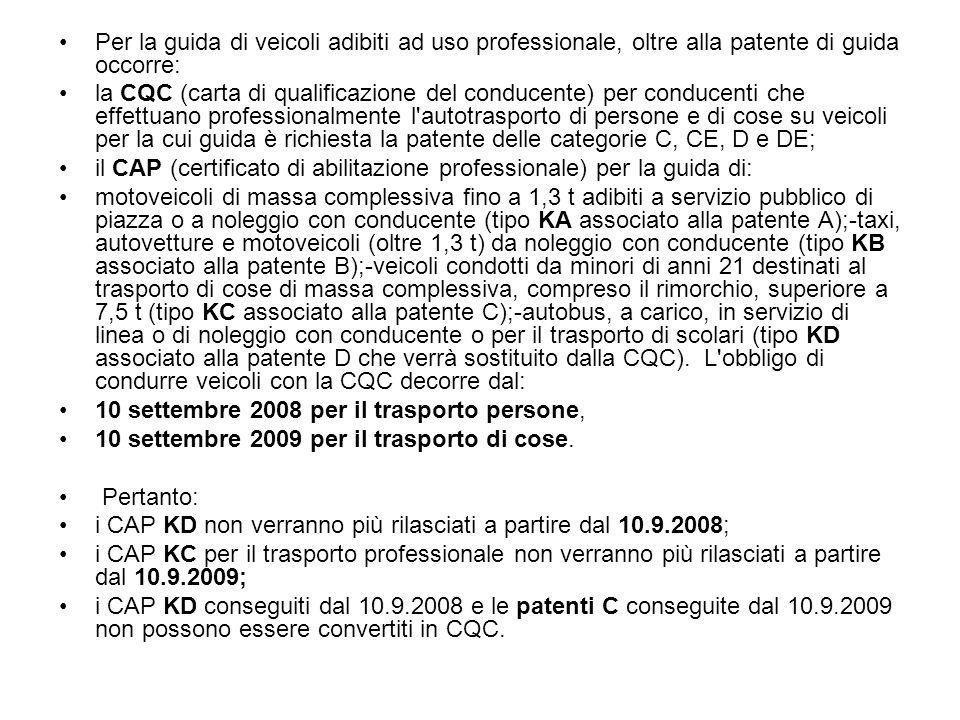 Per la guida di veicoli adibiti ad uso professionale, oltre alla patente di guida occorre: la CQC (carta di qualificazione del conducente) per conduce