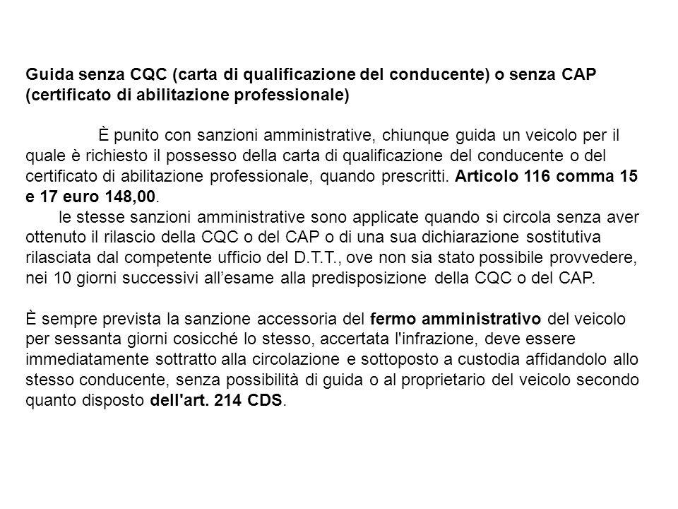 Guida senza CQC (carta di qualificazione del conducente) o senza CAP (certificato di abilitazione professionale) È punito con sanzioni amministrative,