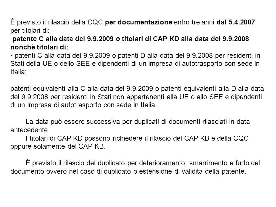 È previsto il rilascio della CQC per documentazione entro tre anni dal 5.4.2007 per titolari di: patente C alla data del 9.9.2009 o titolari di CAP KD