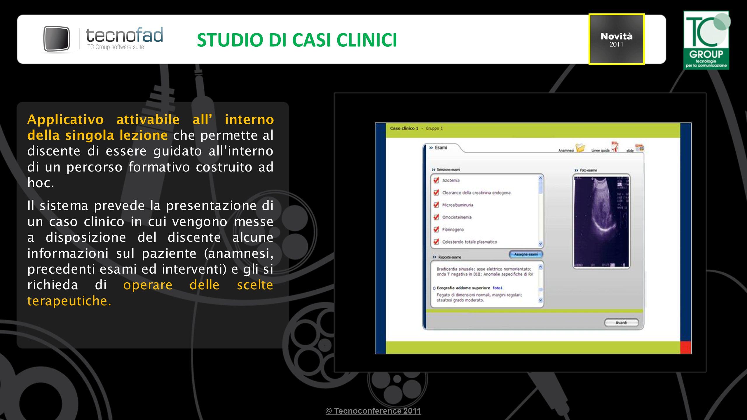 STUDIO DI CASI CLINICI © Tecnoconference 2011 Applicativo attivabile all interno della singola lezione che permette al discente di essere guidato alli