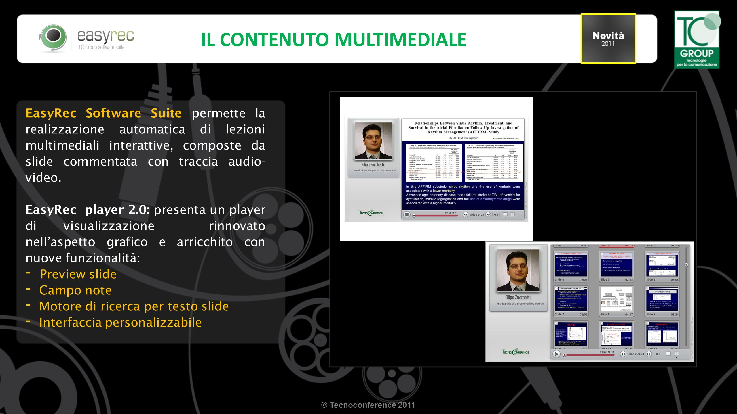 EASYR EasyRec Software Suite permette la realizzazione automatica di lezioni multimediali interattive, composte da slide commentata con traccia audio- video.