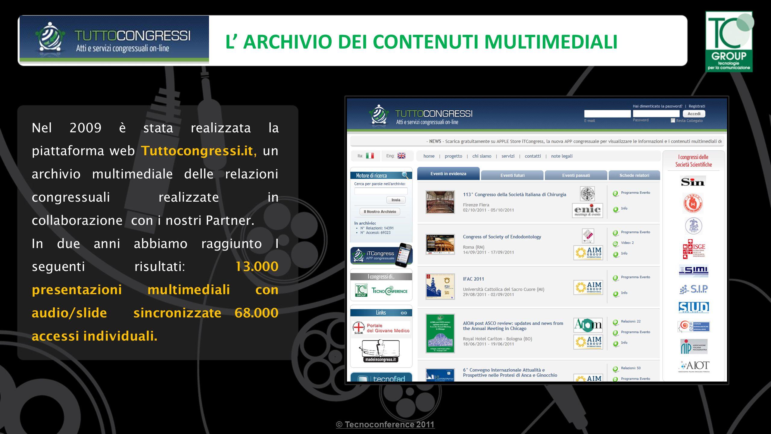L ARCHIVIO DEI CONTENUTI MULTIMEDIALI Nel 2009 è stata realizzata la piattaforma web Tuttocongressi.it, un archivio multimediale delle relazioni congressuali realizzate in collaborazione con i nostri Partner.