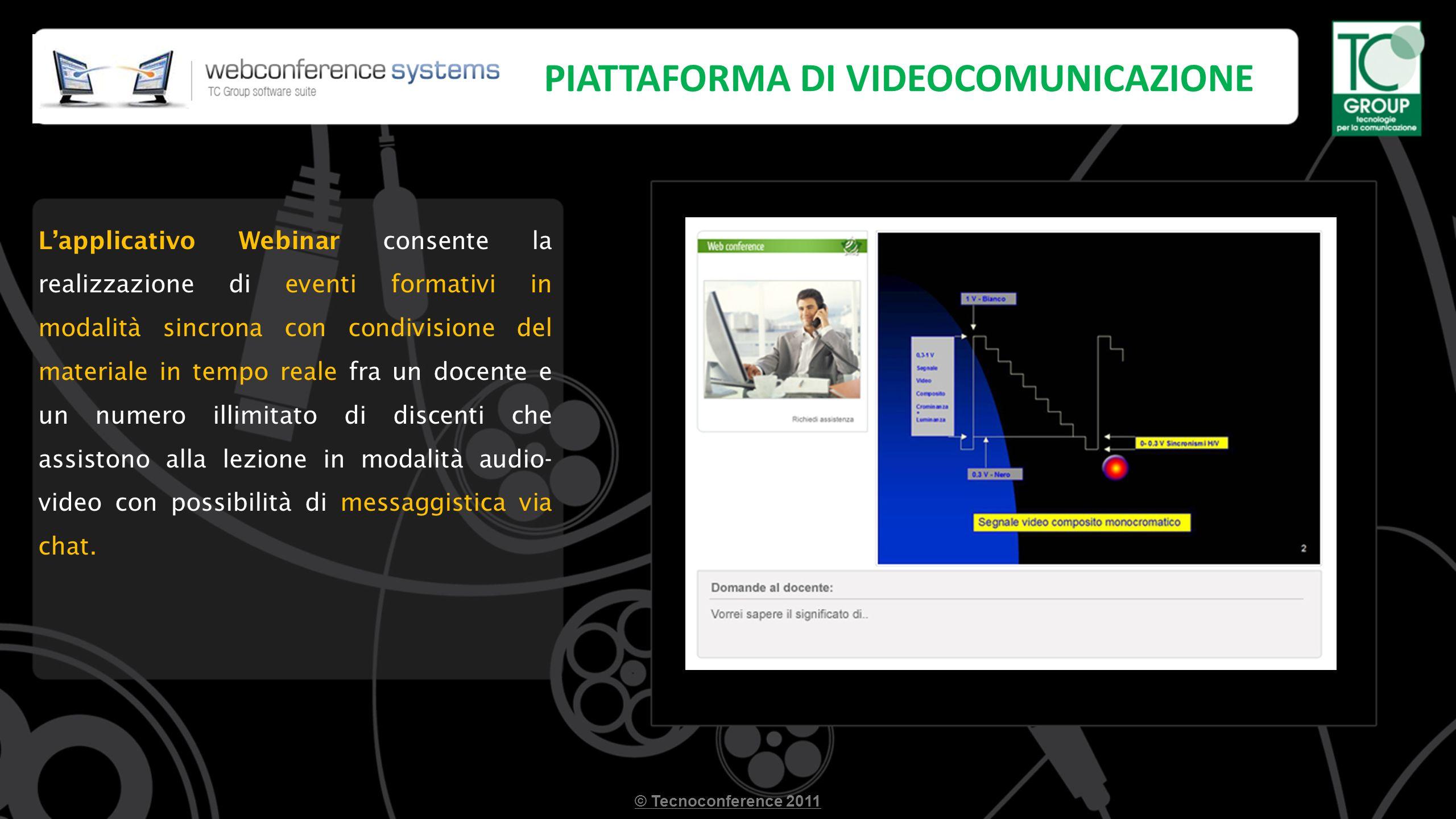 PIATTAFORMA DI VIDEOCOMUNICAZIONE Lapplicativo Webinar consente la realizzazione di eventi formativi in modalità sincrona con condivisione del materiale in tempo reale fra un docente e un numero illimitato di discenti che assistono alla lezione in modalità audio- video con possibilità di messaggistica via chat.