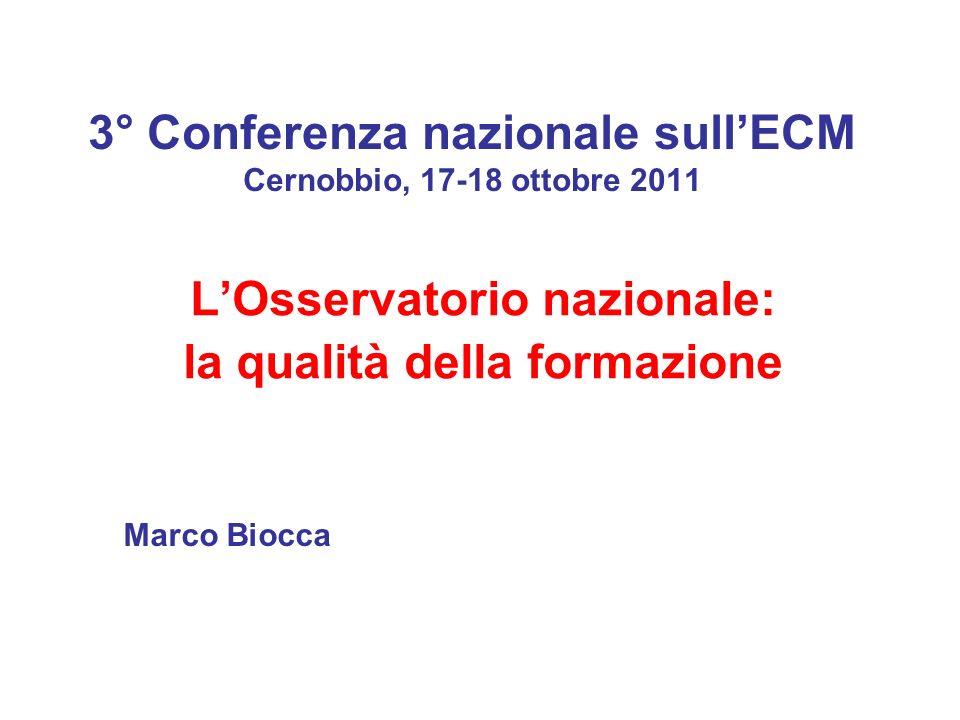 3° Conferenza nazionale sullECM Cernobbio, 17-18 ottobre 2011 LOsservatorio nazionale: la qualità della formazione Marco Biocca