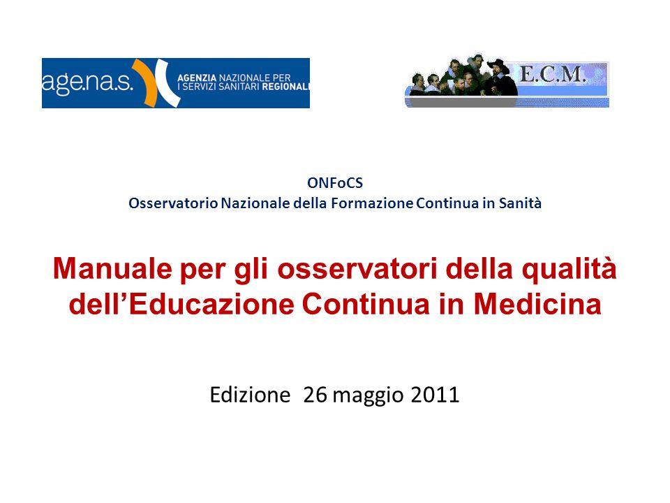 ONFoCS Osservatorio Nazionale della Formazione Continua in Sanità Manuale per gli osservatori della qualità dellEducazione Continua in Medicina Edizione 26 maggio 2011