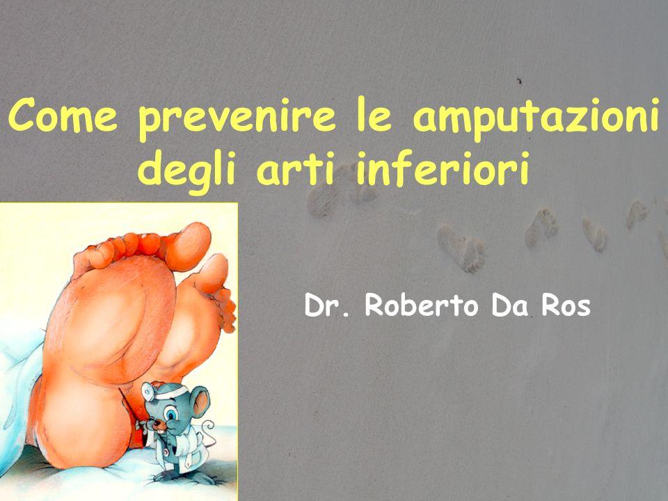 Come prevenire le amputazioni degli arti inferiori Dr. Roberto Da Ros