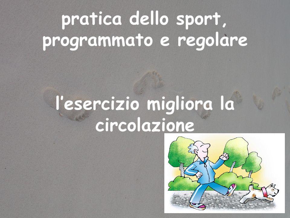 pratica dello sport, programmato e regolare lesercizio migliora la circolazione