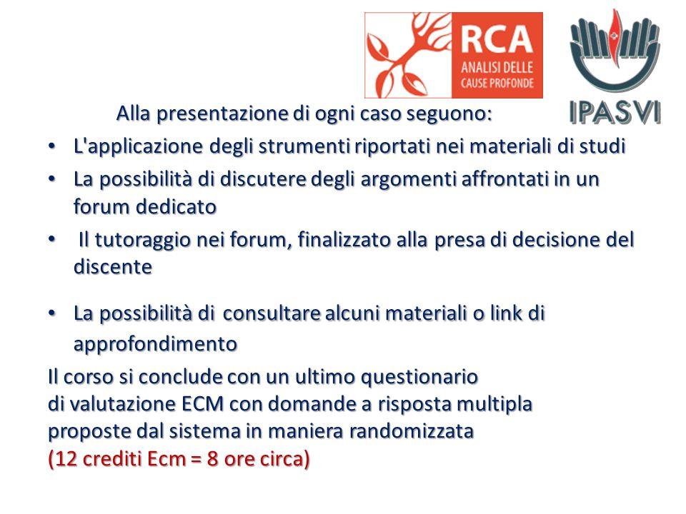 Alla presentazione di ogni caso seguono: L'applicazione degli strumenti riportati nei materiali di studi L'applicazione degli strumenti riportati nei