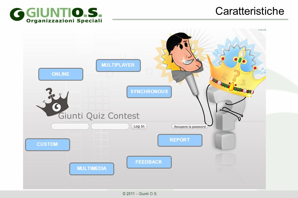 Caratteristiche © 2011 - Giunti O.S. REPORT ONLINE MULTIPLAYER SYNCHRONOUS FEEDBACK CUSTOM MULTIMEDIA