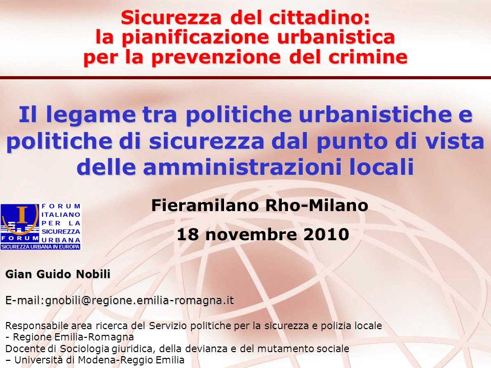 Il legame tra politiche urbanistiche e politiche di sicurezza dal punto di vista delle amministrazioni locali Fieramilano Rho-Milano 18 novembre 2010