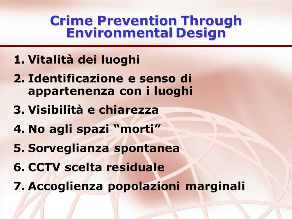 Crime Prevention Through Environmental Design 1.Vitalità dei luoghi 2.Identificazione e senso di appartenenza con i luoghi 3.Visibilità e chiarezza 4.
