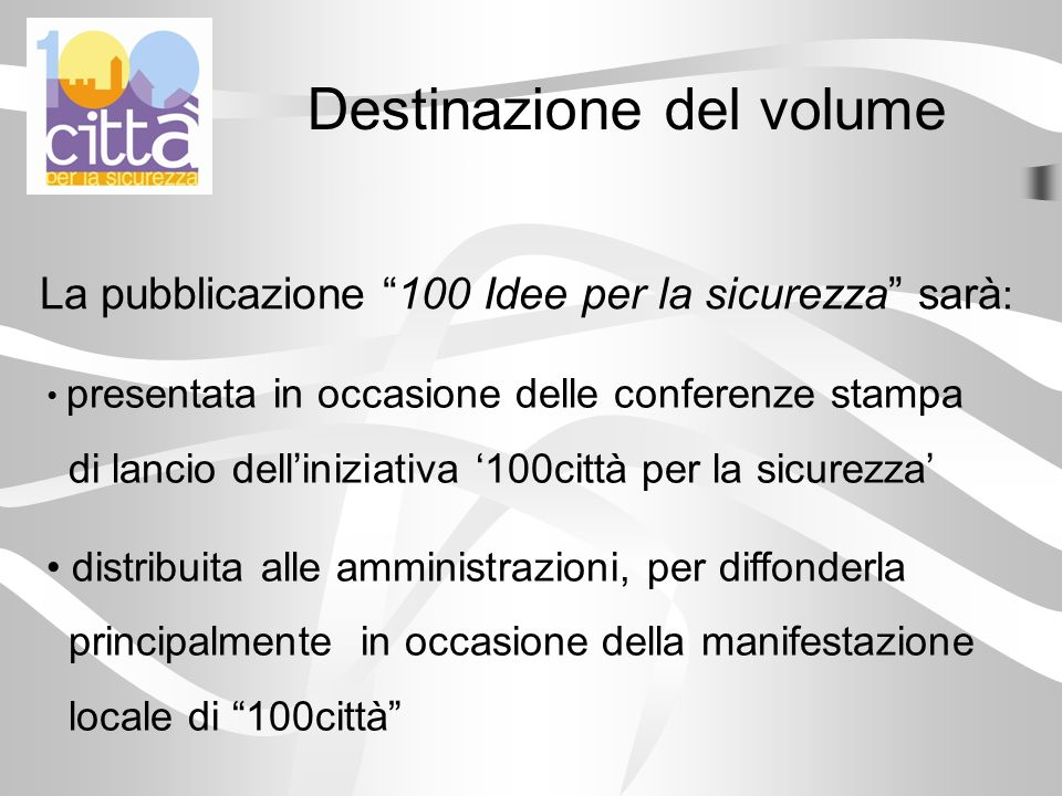 Destinazione del volume presentata in occasione delle conferenze stampa di lancio delliniziativa 100città per la sicurezza distribuita alle amministra
