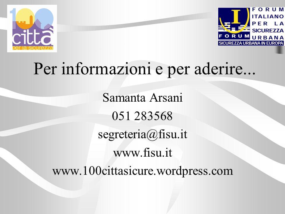 Per informazioni e per aderire... Samanta Arsani 051 283568 segreteria@fisu.it www.fisu.it www.100cittasicure.wordpress.com